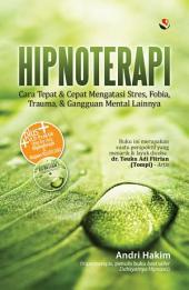 Hipnoterapi: Cara Tepat & Cepat Mengarasi Stres, Fobia, Trauma, dan Gangguan Mental Lainnya