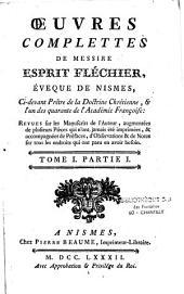 Oeuvres complètes d'Esprit Fléchier: revues sur les manuscrits de l'auteur, augmentées de plusieurs pièces...de préfaces, d'observations et de notes...