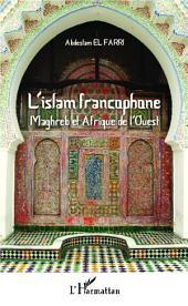 L'Islam francophone: Maghreb et Afrique de l'Ouest