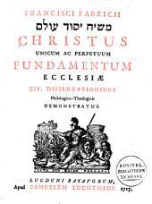 Masjiach jesood olam: Christus unicum ac perpetuum Fundamentum ecclesiae ; XIV dissertatt. philol.-theol. demonstratus