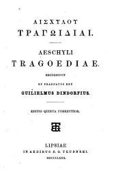 Aeschyli Tragoediae: Recognovit et praefatus est Guilielmus Dindorfius