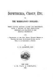 Diphtheria, Croup, Etc., Or, The Membranous Diseases: Their Nature, History, Causes, and Treatment : with a Review of the Prevailing Theories and Practice of the Medical Profession; Also a Delineation of the New Chloral Hydrate Method ...