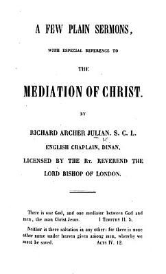 A few plain Sermons with especial reference to the Mediation of Christ   Three favourite Hymns selected by the Choir of Dinan Church  1859    PDF