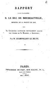 Rapport à Son Excellence M. le duc de Doudeauville, ministre de la maison du Roi sur la collection Egyptienne nouvellement acquise par l'ordre de Sa Majesté à Livourne
