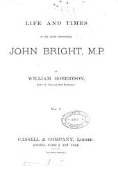 The life and times of the right hon. John Bright: Volume 1