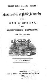 Annual Report of the Superintendent of Public Instruction of the State of Michigan: With Accompanying Documents, for the Year ..., Volume 31