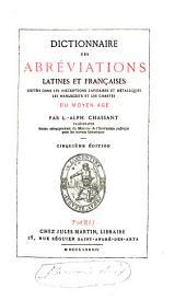 Dictionnaire des abréviations latines et françaises usitées: dans les inscriptions lapidaires et métalliques, les manuscrits et les chartes du moyen âge