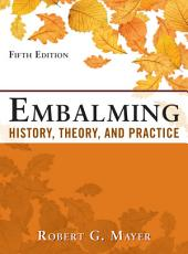 Embalming: History, Theory, and Practice, Fifth Edition: Edition 5