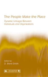 The People Make the Place: Dynamic Linkages Between Individuals and Organizations