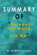 Summary of Between the World and Me