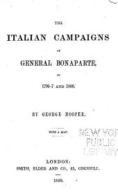 The Italian Campaigns of General Bonaparte, in 1796-7 and 1800