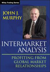 Intermarket Analysis: Profiting from Global Market Relationships, Edition 2