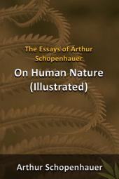 The Essays of Arthur Schopenhauer - On Human Nature (illustrated)