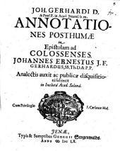 Joh. Gerhardi D. & Prof. P. in Acad. Jenensi b. m. Annotationes Posthumae in Epistolam ad Colossenses
