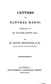 Letters on Natural Magic,: Addressed to Sir Walter Scott, Bart