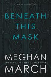Beneath This Mask: (Beneath Series #1)
