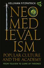 Neomedievalism, Popular Culture, and the Academy