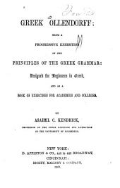 Greek Ollendorff: Being a Progressive Exhibition of the Principles of the Greek Grammar