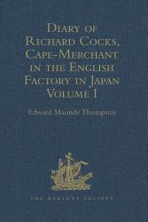Diary of Richard Cocks  Cape Merchant in the English Factory in Japan 1615 1622  with Correspondence PDF