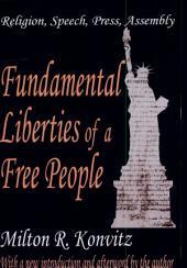 Fundamental Liberties of a Free People: Religion, Speech, Press, Assembly