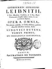 Gothofredi Guillelmi Leibnitii ... Opera omnia: nunc primum collecta, in classes distributa, praefationibus et indicibus exornata, Volume 1