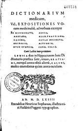 Dictionarium medicum vel Expositiones vocum medicinalium ad verbum excerptae ex Hippocrate, Aretaeo, Galeno, Oribasio, Rufo Ephesio, Aetio, Alex. Tralliano, Paulo Aegineta, Actuario, Corn. Celso, cum latina interpretatione. Lexica duo in Hippocratem huic Dictionnario praefixa sunt, unum Erotiani nunquam antea editum, alterum Galeni multo emendatius quam antea excusum