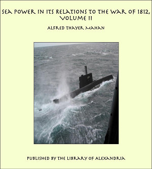 Sea Power in its Relations to the War of 1812  Volume II PDF