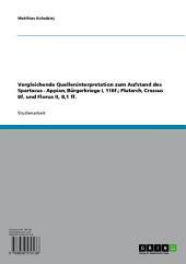 Vergleichende Quelleninterpretation zum Aufstand des Spartacus - Appian, Bürgerkriege I, 116f.; Plutarch, Crassus 8f. und Florus II, 8,1 ff.