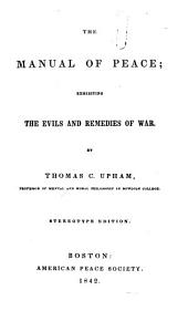 The Manual of Peace: Exhibiting the Evils and Remedies of War