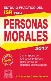 ESTUDIO PRACTICO DEL ISR PARA PERSONAS MORALES 2017: Con el apoyo de 120 casos prácticos sobre temas de compleja interpretación