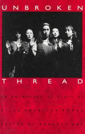 Unbroken Thread: An Anthology of Plays by Asian American Women