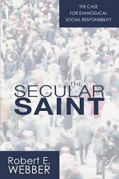 The Secular Saint: A Case for Evangelical Social Responsibility