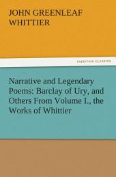 Narrative and Legendary Poems: Barclay of Ury, and Others From Volume I., the Works of Whittier