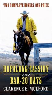 Hopalong Cassidy and Bar-20 Days: Two Complete Hopalong Cassidy Novels
