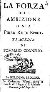 La forza dell'ambizione o sia Pirro re di Epiro. Tragedia di Tommaso Cornelio