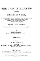 What I Saw in California: Being the Journal of a Tour, by the Emigrant Route and South Pass of the Rocky Mountains, Across the Continent of North America, the Great Desert Basin, and Through California, in the Years, 1846-1847, with an Appendix, Containing Accounts of the Gold Mines, Various Routes, Outfit, Etc., Etc