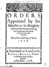 Orders appointed by his Maiestie ... for the preuenting and remedying of the dearth of Graine and other Victuall. Dated the first day of Iune, 1608, B.L.