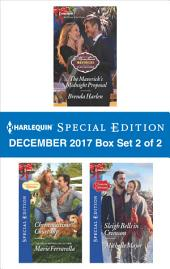 Harlequin Special Edition December 2017 Box Set 2 of 2: The Maverick's Midnight Proposal\Christmastime Courtship\Sleigh Bells in Crimson