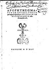 Apophthegmatvm Ex Optimis Vtrivsque linguae scriptorib. per Des. Erasmvm Roterodamvm collectorum, libri octo