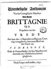 Vriendelijcke antwoorde van sijn coninghlijcke majesteyt van Groot Brittagnie op de propositien van den vrede aen hem den 17 september tot Hamton-Court 1647 overgelevert, door eenen brief van den grave van Pembrooke, ende de commissarisen ... aen 't parlement te kennen ghegheven