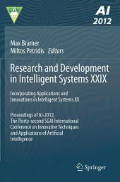 Research and Development in Intelligent Systems XXIX: Incorporating Applications and Innovations in Intelligent Systems XX Proceedings of AI-2012, The Thirty-second SGAI International Conference on Innovative Techniques and Applications of Artificial Intelligence