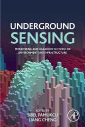 Underground Sensing: Monitoring and Hazard Detection for Environment and Infrastructure