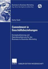 Commitment in Geschäftsbeziehungen: Konzeptualisierung und Operationalisierung für das Business-to-Business-Marketing