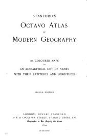 Stanford's Octavo Atlas of Modern Geography: 38 Colored Maps and an Alphabetical List of Names with Their Latitudes and Longitudes