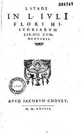 I. Stadii in L. Iulii Flori Historiarum lib. IIII. Commentarii