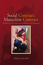 Social Contract, Masochist Contract: Aesthetics of Freedom and Submission in Rousseau