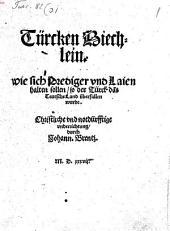 Türcken-Biechlein: wie sich Prediger vnd Laien halten sollen, so der Türck das Teutsche Land überfallen wurde. Christliche vnd notdürfftige vnderrichtung