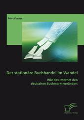 Der stationäre Buchhandel im Wandel: Wie das Internet den deutschen Buchmarkt verändert
