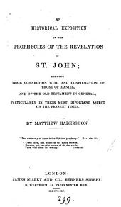 An historical exposition of the prophecies of the Revelation of st. John