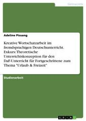 """Kreative Wortschatzarbeit im fremdsprachigen Deutschunterricht. Exkurs: Theoretische Unterrichtskonzeption für den DaF-Unterricht für Fortgeschrittene zum Thema """"Urlaub & Freizeit"""""""
